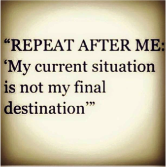 My current situation is not my final destination